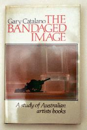 The Bandaged Image: A Study of Australian Artists' Books